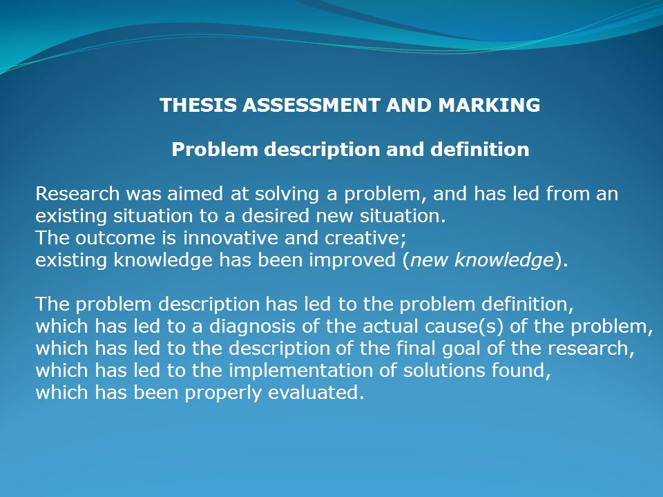 THESIS ASSESSMENT AND MARKING Problem description and definition