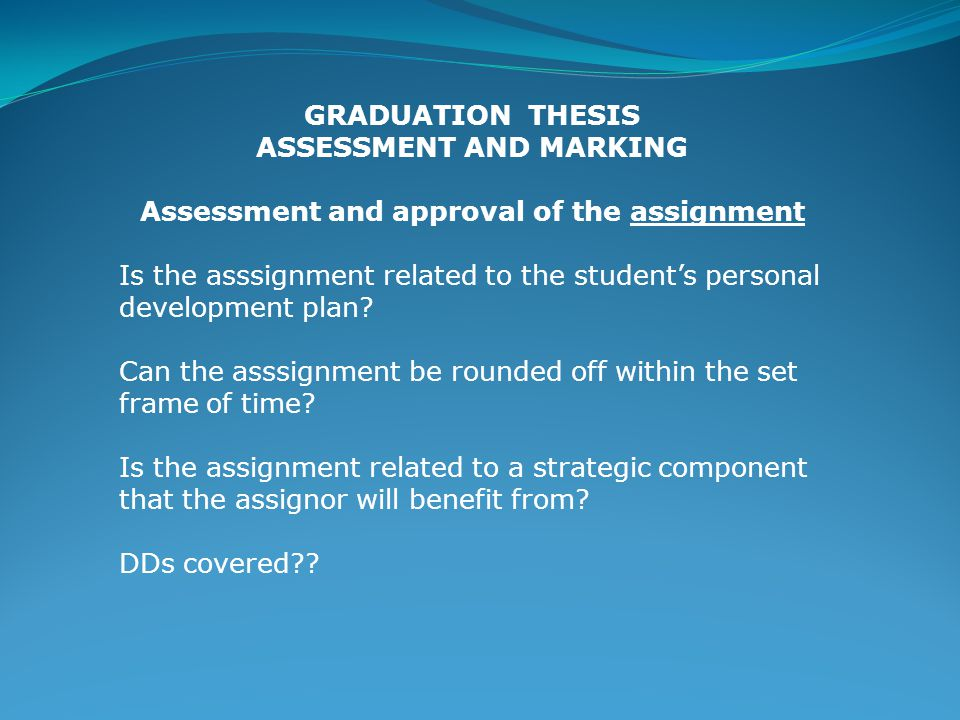 ASSESSMENT AND MARKING Assessment and approval of the assignment