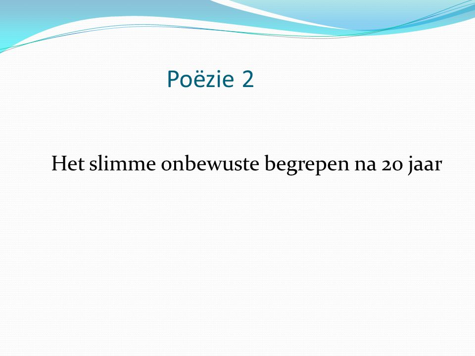 Poëzie 2 Het slimme onbewuste begrepen na 20 jaar