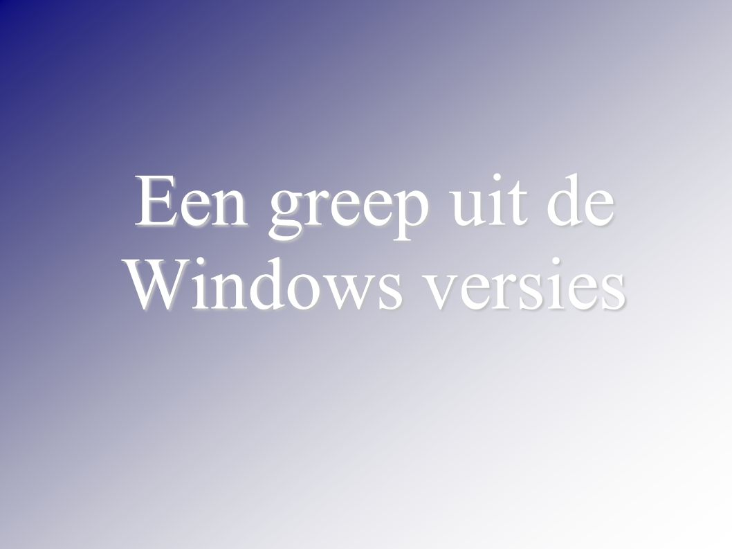 Een greep uit de Windows versies