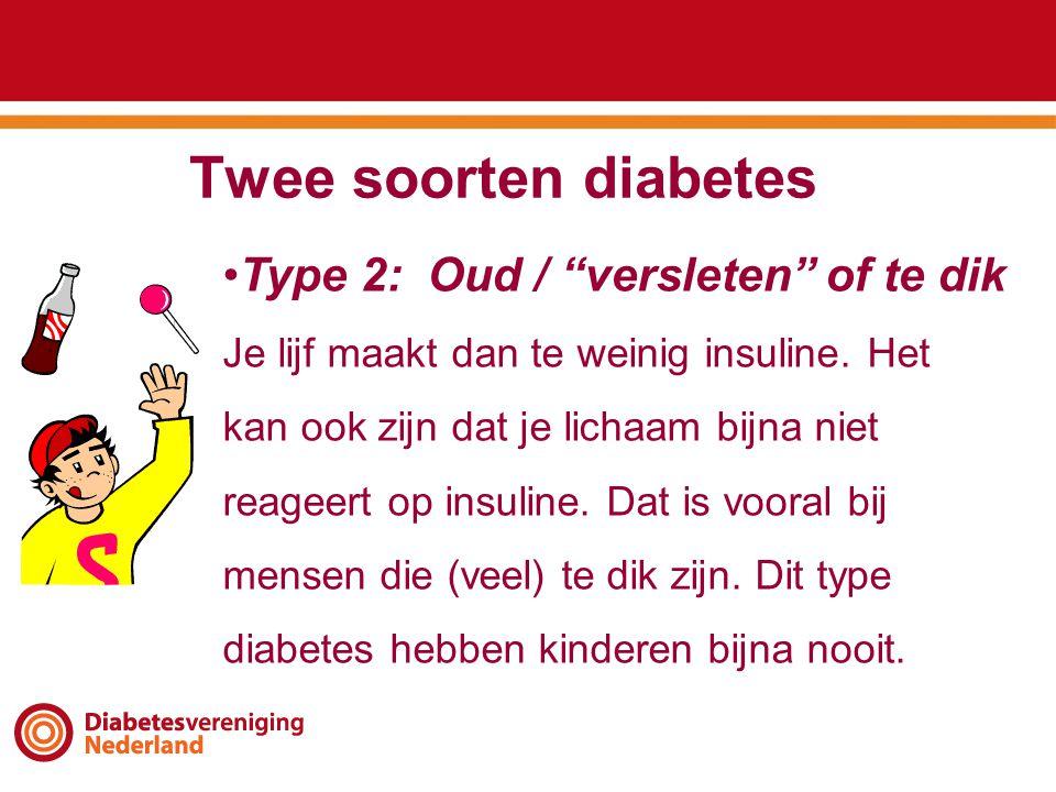 Twee soorten diabetes Type 2: Oud / versleten of te dik