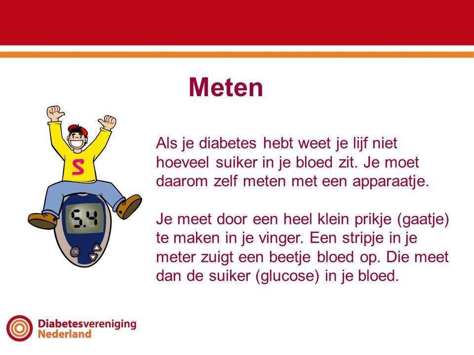 Meten Als je diabetes hebt weet je lijf niet hoeveel suiker in je bloed zit. Je moet daarom zelf meten met een apparaatje.