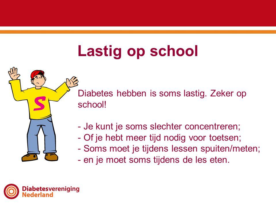 Lastig op school Diabetes hebben is soms lastig. Zeker op school!