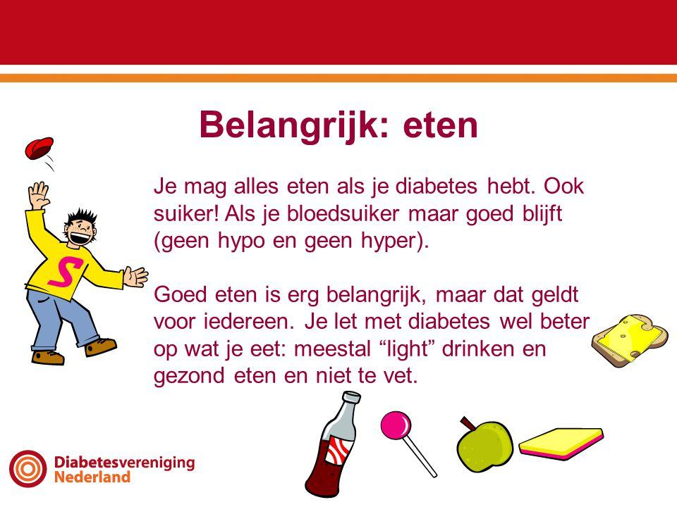 Belangrijk: eten Je mag alles eten als je diabetes hebt. Ook suiker! Als je bloedsuiker maar goed blijft (geen hypo en geen hyper).
