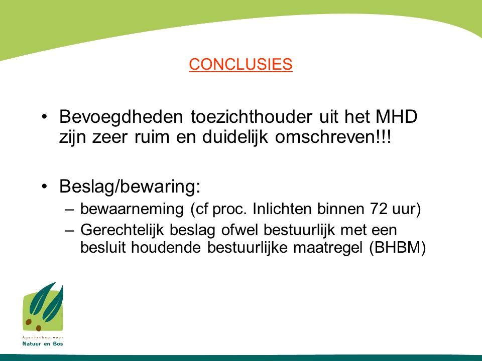 CONCLUSIES Bevoegdheden toezichthouder uit het MHD zijn zeer ruim en duidelijk omschreven!!! Beslag/bewaring: