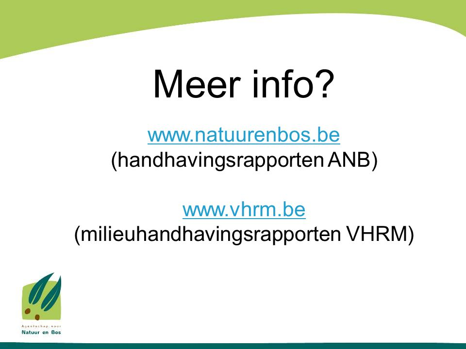 Meer info www.natuurenbos.be (handhavingsrapporten ANB) www.vhrm.be