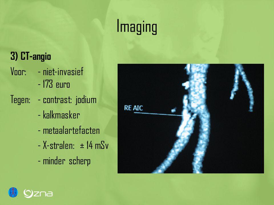 Imaging 3) CT-angio Voor: - niet-invasief - 173 euro