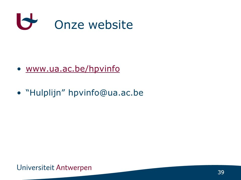 Onze website www.ua.ac.be/hpvinfo Hulplijn hpvinfo@ua.ac.be