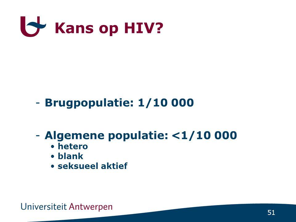 Kans op HIV Brugpopulatie: 1/10 000 Algemene populatie: <1/10 000