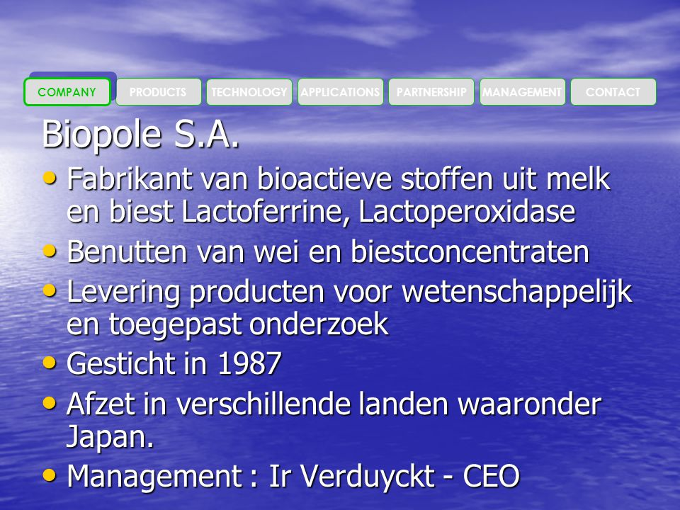 MANAGEMENT PARTNERSHIP. APPLICATIONS. TECHNOLOGY. PRODUCTS. COMPANY. CONTACT. Biopole S.A.