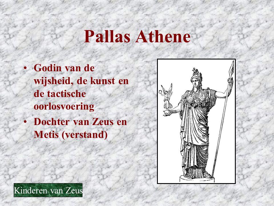 Pallas Athene Godin van de wijsheid, de kunst en de tactische oorlosvoering. Dochter van Zeus en Metis (verstand)