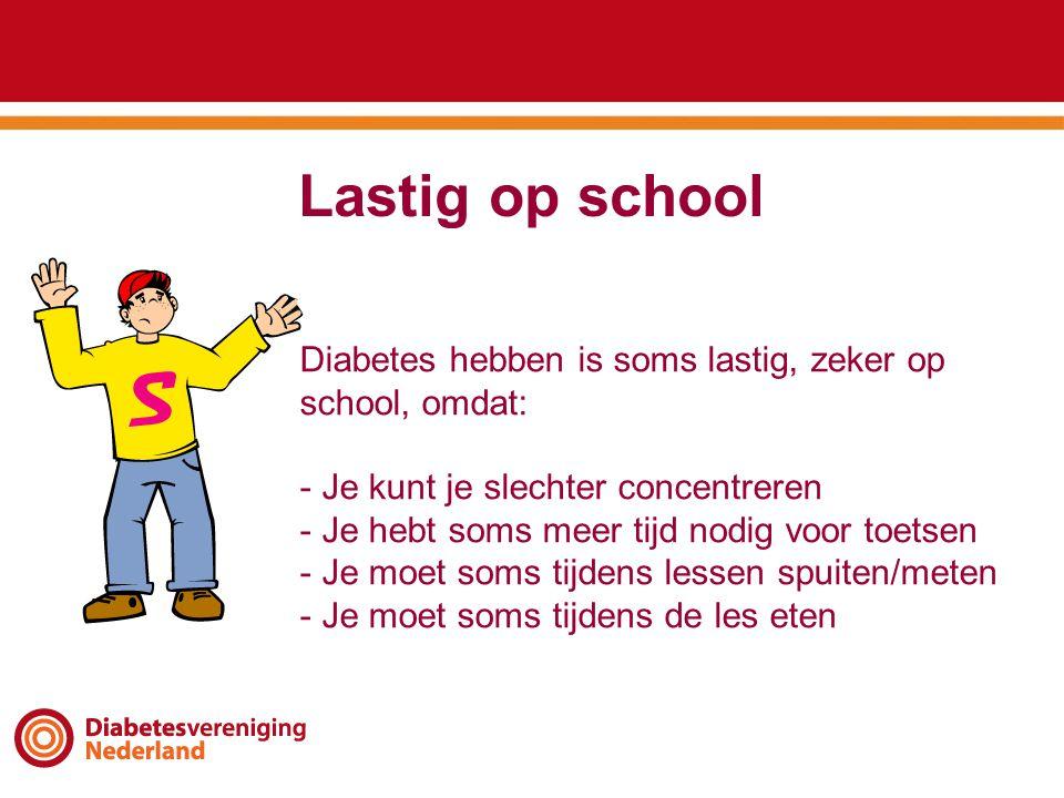 Lastig op school Diabetes hebben is soms lastig, zeker op school, omdat: Je kunt je slechter concentreren.