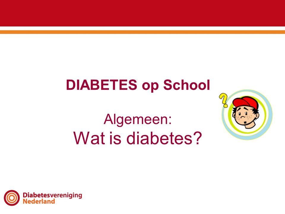DIABETES op School Algemeen: Wat is diabetes