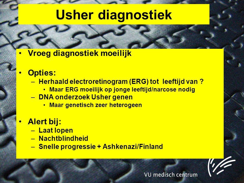 Usher diagnostiek Vroeg diagnostiek moeilijk Opties: Alert bij: