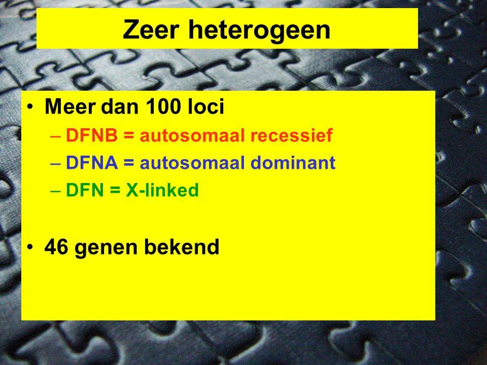 Zeer heterogeen Meer dan 100 loci 46 genen bekend
