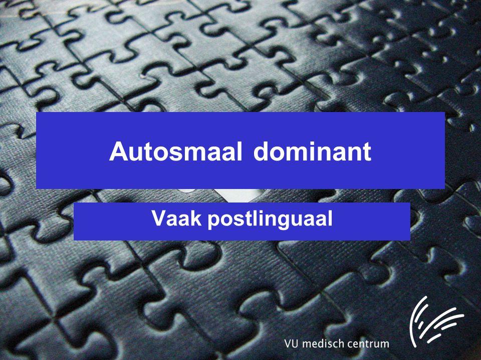 Autosmaal dominant Vaak postlinguaal