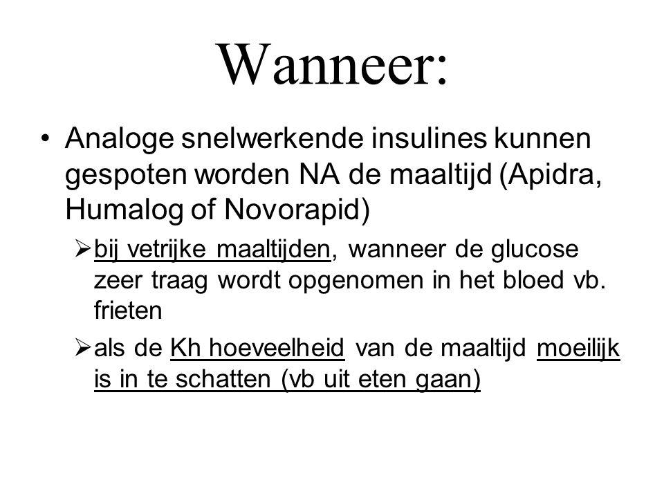 Wanneer: Analoge snelwerkende insulines kunnen gespoten worden NA de maaltijd (Apidra, Humalog of Novorapid)