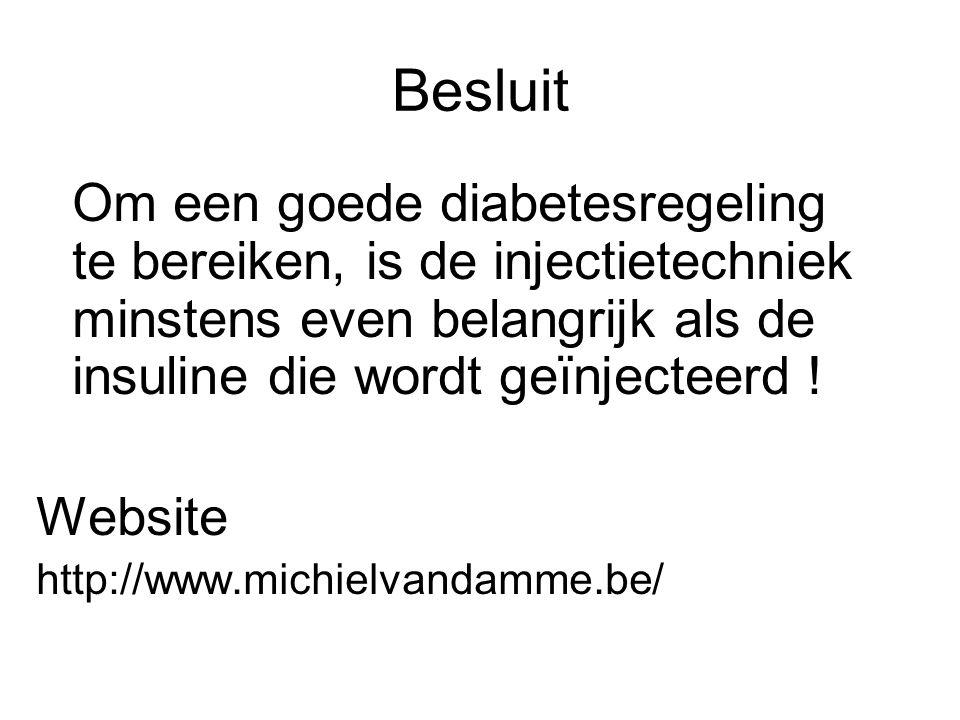Besluit Om een goede diabetesregeling te bereiken, is de injectietechniek minstens even belangrijk als de insuline die wordt geïnjecteerd !