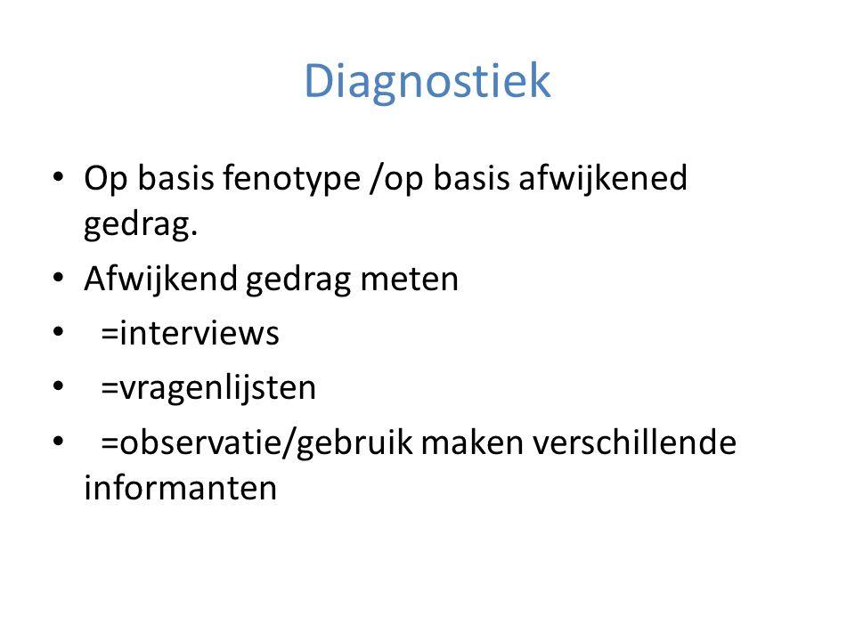 Diagnostiek Op basis fenotype /op basis afwijkened gedrag.