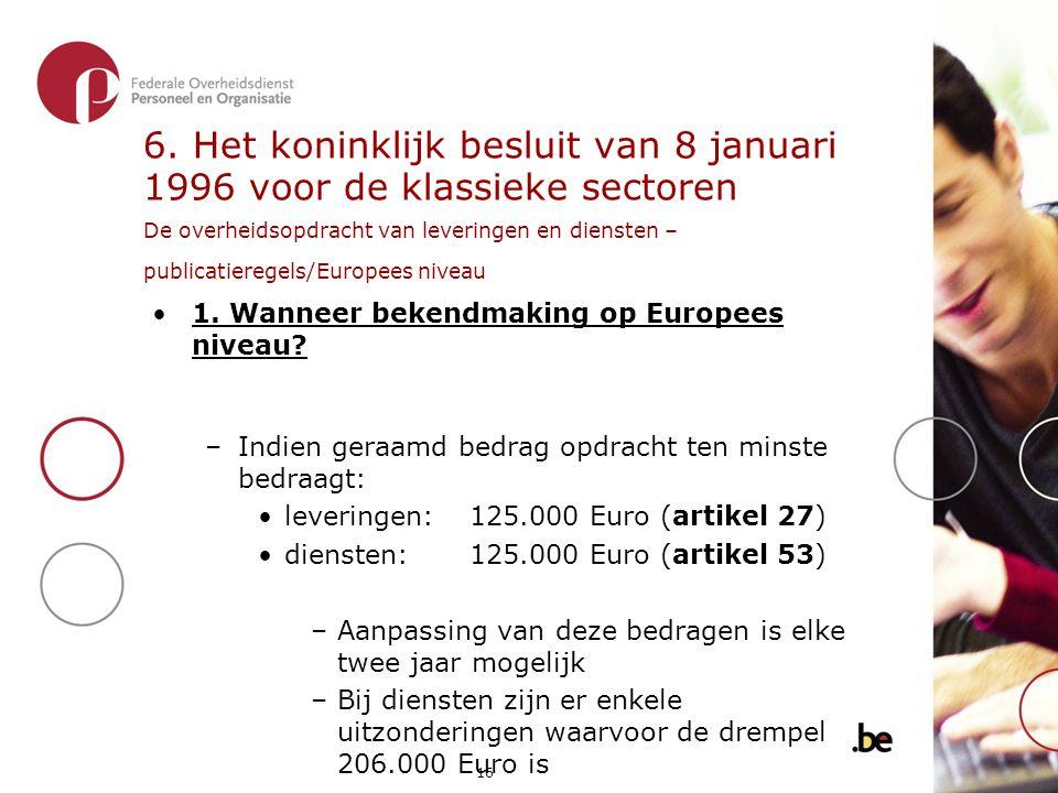 6. Het koninklijk besluit van 8 januari 1996 voor de klassieke sectoren De overheidsopdracht van leveringen en diensten – publicatieregels/Europees niveau