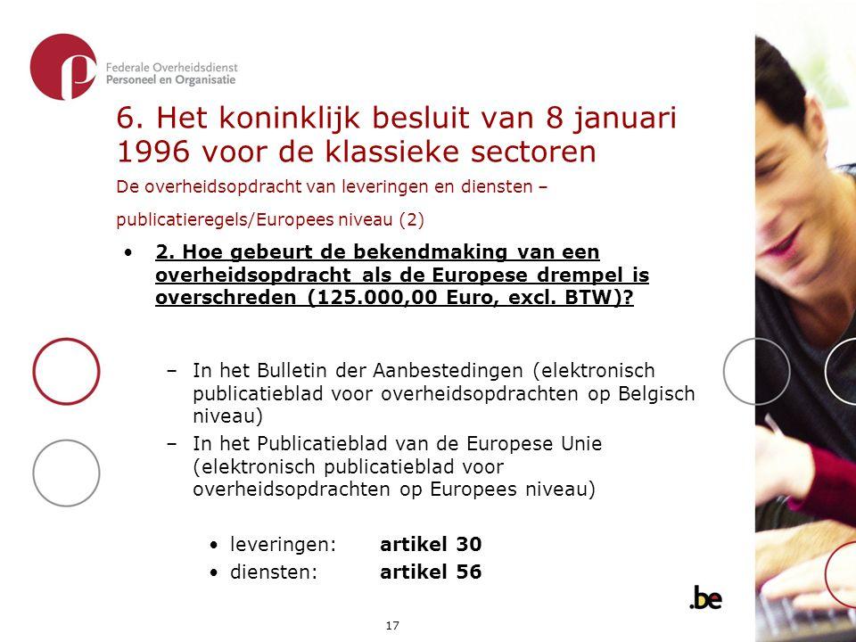 6. Het koninklijk besluit van 8 januari 1996 voor de klassieke sectoren De overheidsopdracht van leveringen en diensten – publicatieregels/Europees niveau (2)