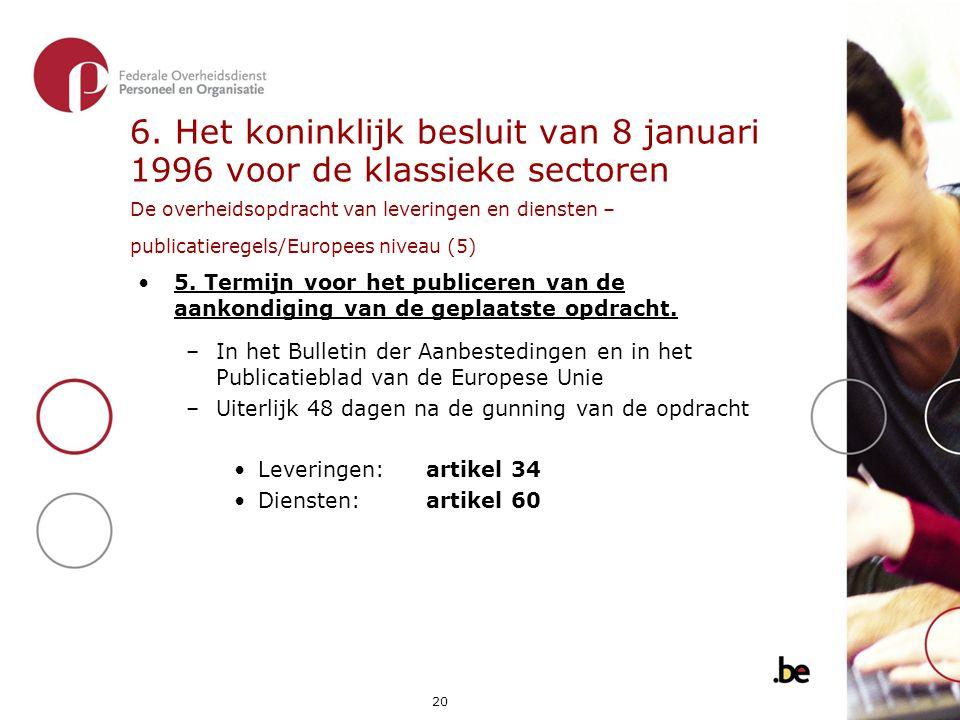 6. Het koninklijk besluit van 8 januari 1996 voor de klassieke sectoren De overheidsopdracht van leveringen en diensten – publicatieregels/Europees niveau (5)