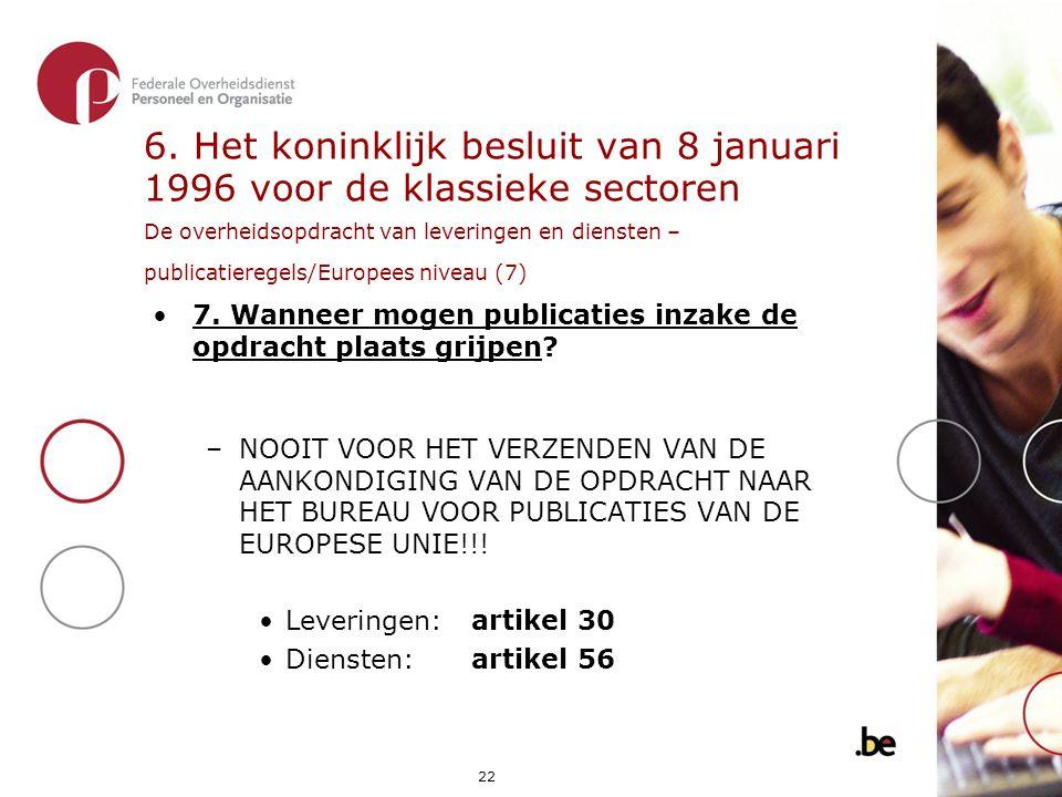 6. Het koninklijk besluit van 8 januari 1996 voor de klassieke sectoren De overheidsopdracht van leveringen en diensten – publicatieregels/Europees niveau (7)