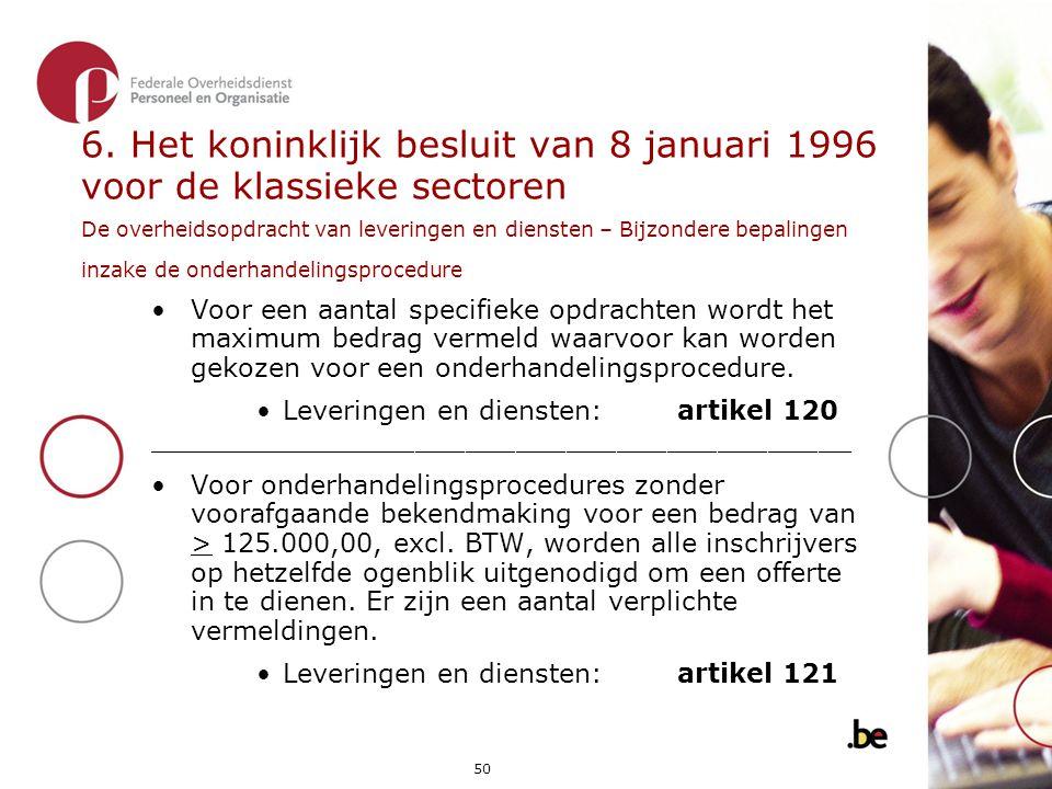 6. Het koninklijk besluit van 8 januari 1996 voor de klassieke sectoren De overheidsopdracht van leveringen en diensten – Bijzondere bepalingen inzake de onderhandelingsprocedure