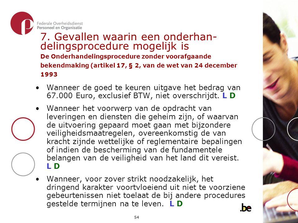 7. Gevallen waarin een onderhan- delingsprocedure mogelijk is De Onderhandelingsprocedure zonder voorafgaande bekendmaking (artikel 17, § 2, van de wet van 24 december 1993