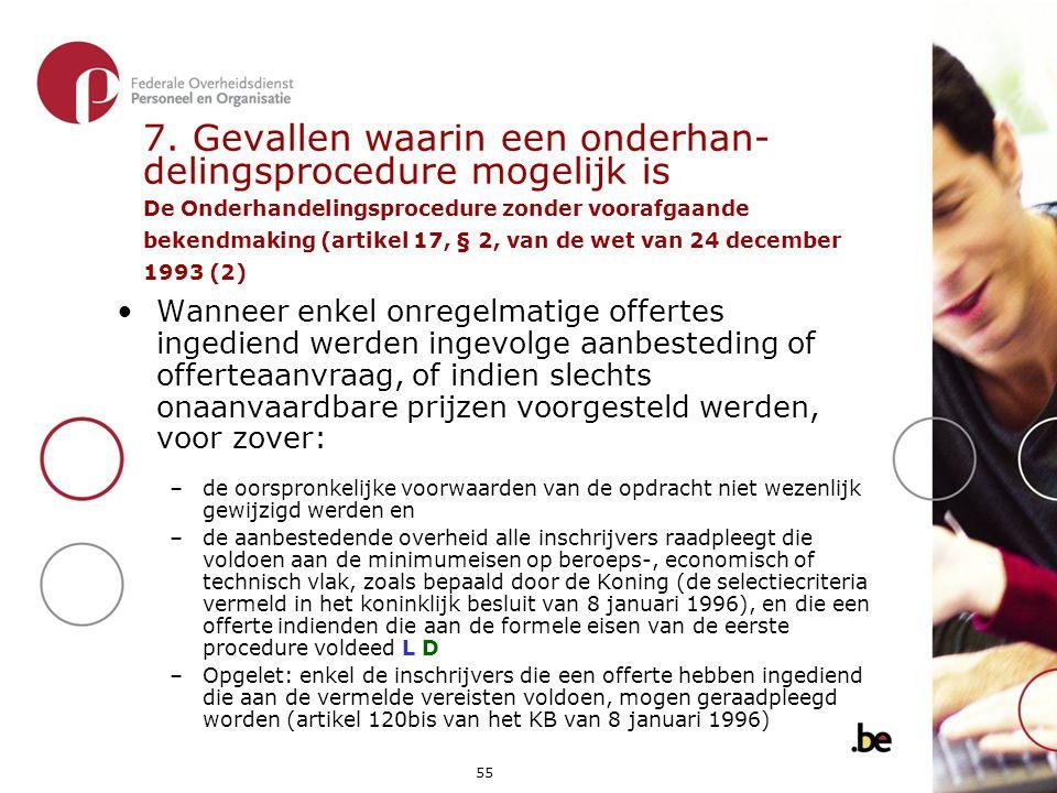 7. Gevallen waarin een onderhan- delingsprocedure mogelijk is De Onderhandelingsprocedure zonder voorafgaande bekendmaking (artikel 17, § 2, van de wet van 24 december 1993 (2)