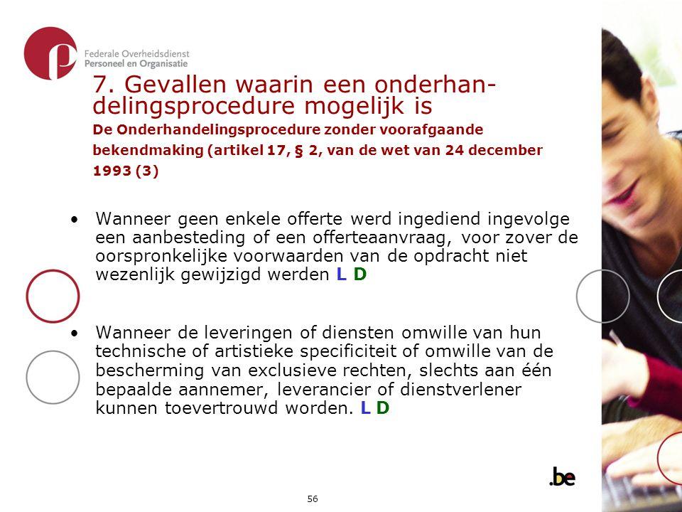 7. Gevallen waarin een onderhan- delingsprocedure mogelijk is De Onderhandelingsprocedure zonder voorafgaande bekendmaking (artikel 17, § 2, van de wet van 24 december 1993 (3)