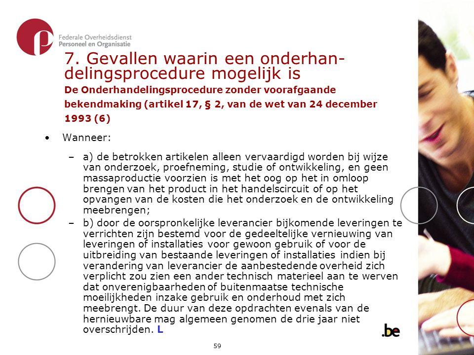 7. Gevallen waarin een onderhan- delingsprocedure mogelijk is De Onderhandelingsprocedure zonder voorafgaande bekendmaking (artikel 17, § 2, van de wet van 24 december 1993 (6)