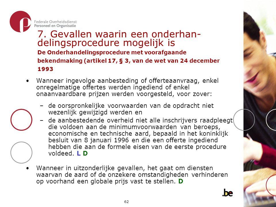 7. Gevallen waarin een onderhan- delingsprocedure mogelijk is De Onderhandelingsprocedure met voorafgaande bekendmaking (artikel 17, § 3, van de wet van 24 december 1993