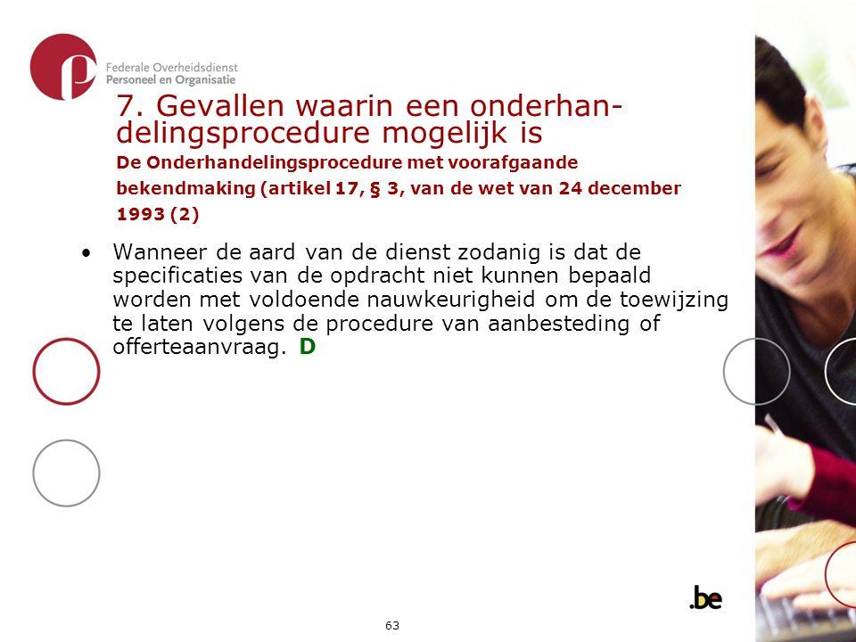 7. Gevallen waarin een onderhan- delingsprocedure mogelijk is De Onderhandelingsprocedure met voorafgaande bekendmaking (artikel 17, § 3, van de wet van 24 december 1993 (2)