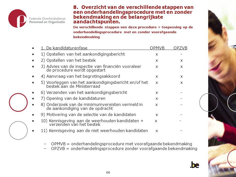 8. Overzicht van de verschillende stappen van een onderhandelingsprocedure met en zonder bekendmaking en de belangrijkste aandachtspunten. De verschillende stappen van deze procedure + toepassing op de onderhandelingsprocedure met en zonder voorafgaande bekendmaking