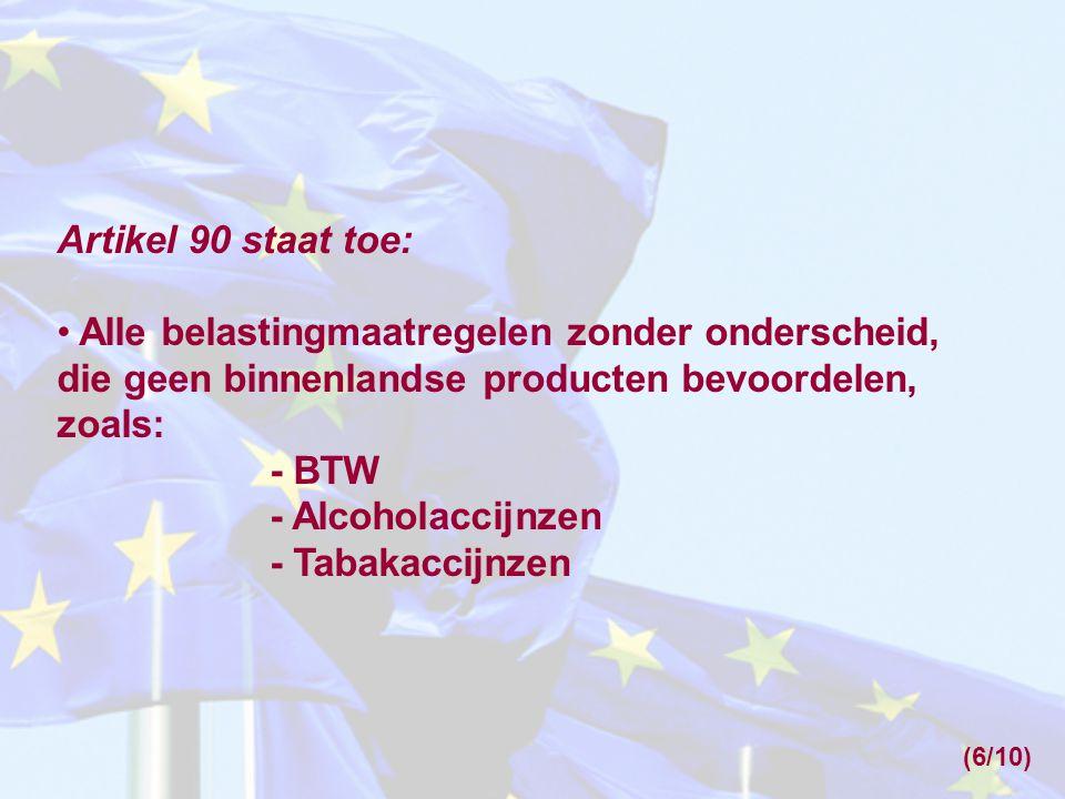 Artikel 90 staat toe: Alle belastingmaatregelen zonder onderscheid, die geen binnenlandse producten bevoordelen, zoals:
