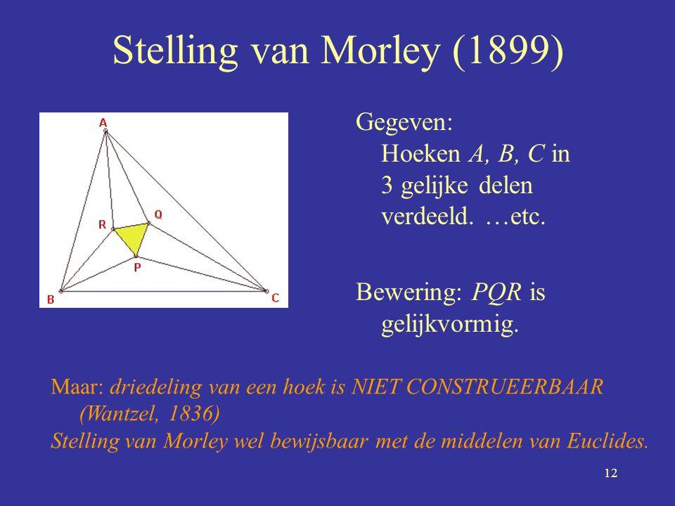 Stelling van Morley (1899) Gegeven: Hoeken A, B, C in 3 gelijke delen verdeeld. …etc. Bewering: PQR is gelijkvormig.