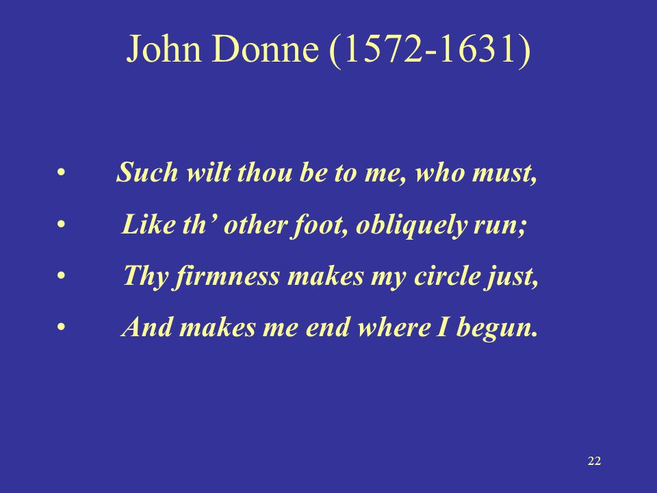 John Donne ( ) Such wilt thou be to me, who must,