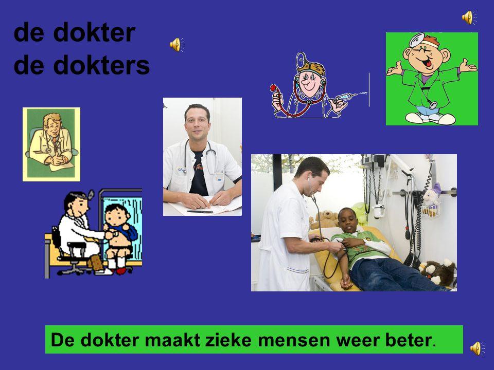 de dokter de dokters De dokter maakt zieke mensen weer beter.