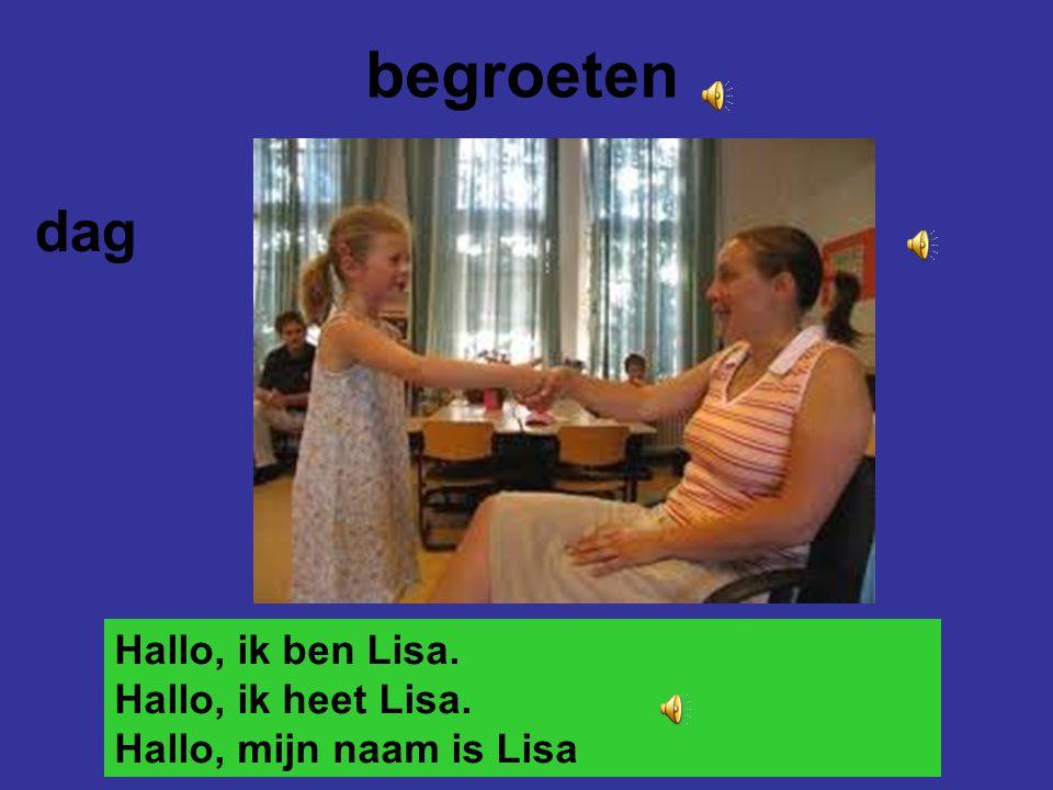 begroeten dag Hallo, ik ben Lisa. Hallo, ik heet Lisa.