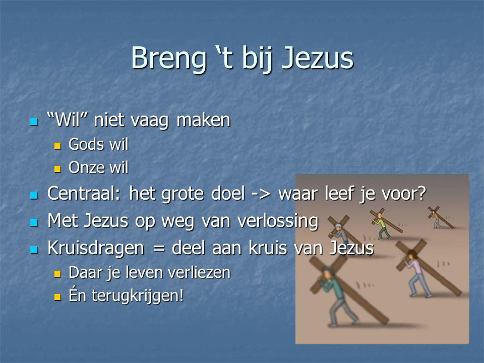 Breng 't bij Jezus Wil niet vaag maken