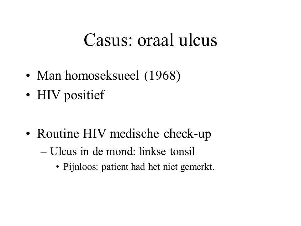 Casus: oraal ulcus Man homoseksueel (1968) HIV positief