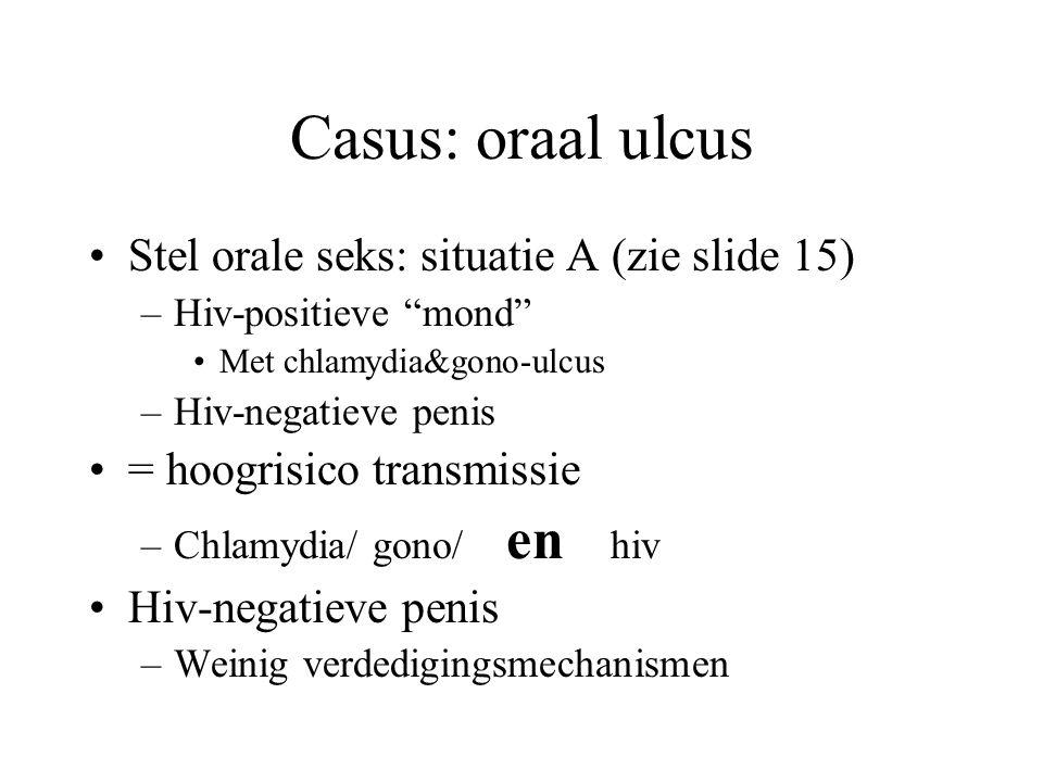 Casus: oraal ulcus Stel orale seks: situatie A (zie slide 15)