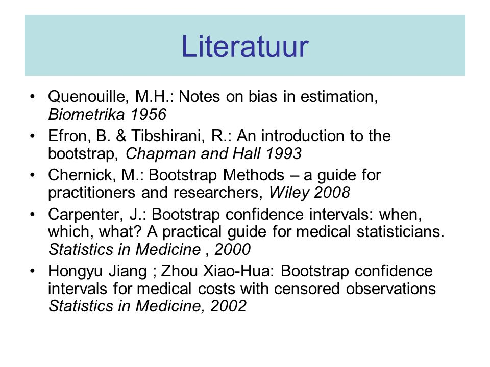 Literatuur Quenouille, M.H.: Notes on bias in estimation, Biometrika