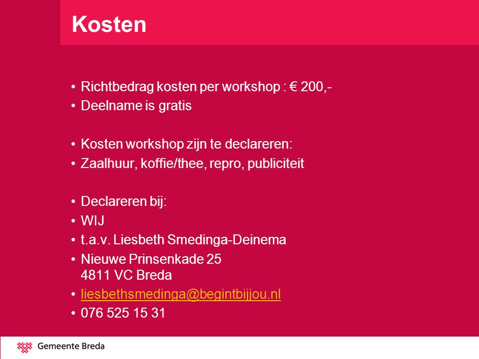 Kosten Richtbedrag kosten per workshop : € 200,- Deelname is gratis