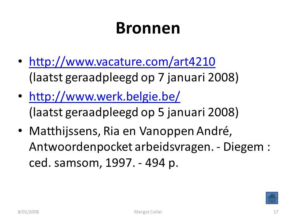 Bronnen http://www.vacature.com/art4210 (laatst geraadpleegd op 7 januari 2008) http://www.werk.belgie.be/ (laatst geraadpleegd op 5 januari 2008)