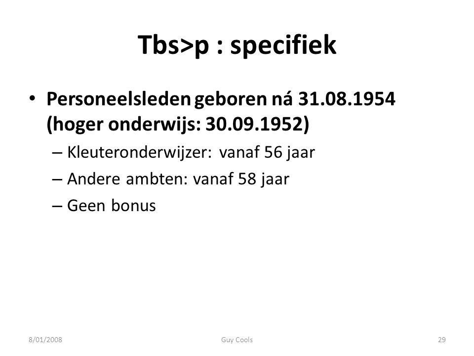 Tbs>p : specifiek Personeelsleden geboren ná 31.08.1954 (hoger onderwijs: 30.09.1952) Kleuteronderwijzer: vanaf 56 jaar.