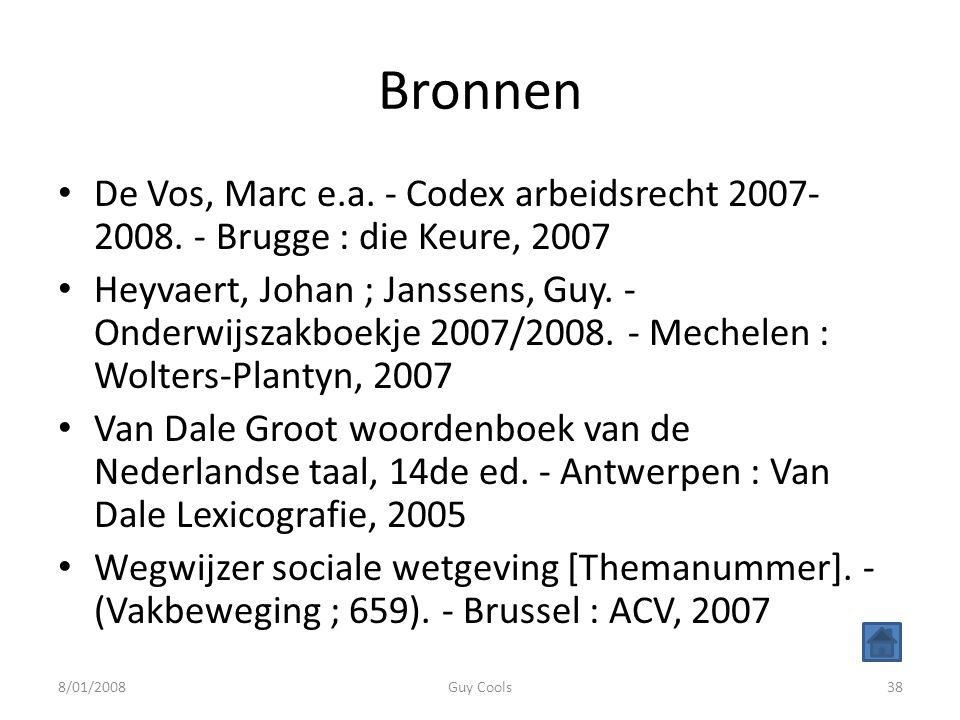 Bronnen De Vos, Marc e.a. - Codex arbeidsrecht 2007-2008. - Brugge : die Keure, 2007.