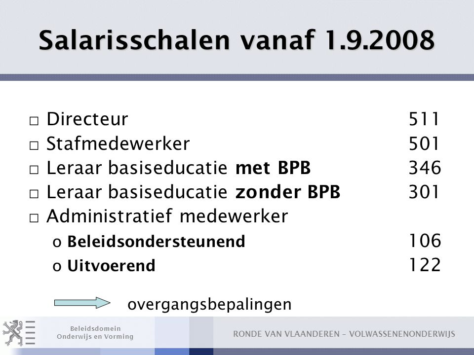 Salarisschalen vanaf 1.9.2008 Directeur 511 Stafmedewerker 501