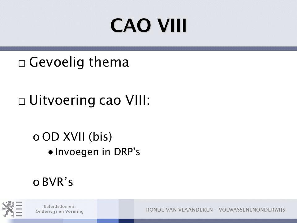 CAO VIII Gevoelig thema Uitvoering cao VIII: OD XVII (bis) BVR's